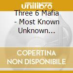 Most known unknown cd musicale di Three 6 mafia