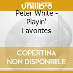 Playin favorites cd musicale di Peter White
