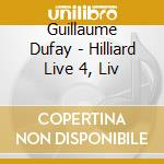 Guillaume Dufay - Hilliard Live 4, Liv cd musicale di Guillaume Dufay