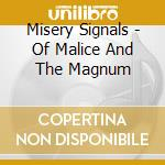 OF MALICE AND THE MAGNUM HEART cd musicale di MISERY SIGNALS