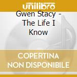 THE LIFE I KNOW cd musicale di STACY GWEN