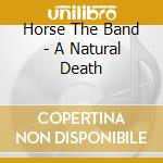 A NATURAL DEATH cd musicale di HORSE THE BAND
