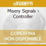 CONTROLLER cd musicale di MISERY SIGNALS