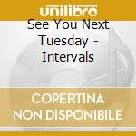 INTERVALS cd musicale di SEE YOU NEXT TUESADY
