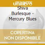 Mercury blues cd musicale di Burlesque Shiva