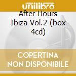 AFTER HOURS IBIZA VOL.2 (BOX 4CD) cd musicale di ARTISTI VARI