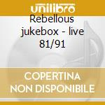 Rebellous jukebox - live 81/91 cd musicale di The Fall