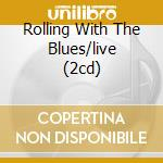 ROLLING WITH THE BLUES/LIVE (2CD) cd musicale di MAYALL JOHN
