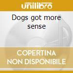 Dogs got more sense cd musicale di Michael chapman ( 2