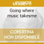 Going where music takesme cd musicale di Amazing blondel (2 c