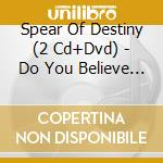 Do you believe in westwo. cd musicale di Spear of destiny (2