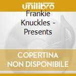 Frankie Knuckles - Presents cd musicale di ARTISTI VARI