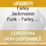 Farley Jackmaster Funk - Farley Jackmaster Funk cd musicale di FARLEY JACKMASTER FUNK