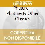 Phuture - Phuture & Other Classics cd musicale di PHUTURE