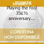 Playing the fool 35� anniversary edt. cd musicale di Gentle Giant