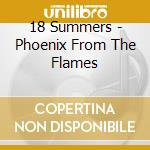 PHOENIX FROM THE FLAMES                   cd musicale di Summers 18