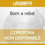 Born a rebel cd musicale