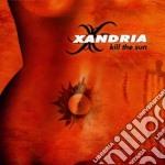 KILL THE SUN                              cd musicale di XANDRIA