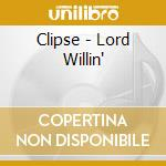 Lord willin' cd musicale di Clipse