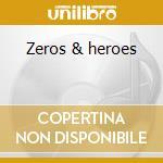 Zeros & heroes cd musicale