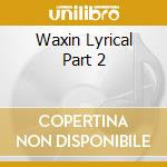 Waxin Lyrical Part 2 cd musicale