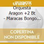 Orquesta Aragon +2 Bt - Maracas Bongo Y Conga cd musicale di Orquesta aragon +2 b