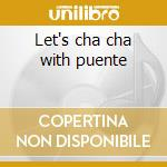 Let's cha cha with puente cd musicale di Tito puente +1 bt