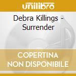 Surrender cd musicale di Debra Killings