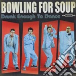 Drunk enough to dance cd musicale di Bowling for soup