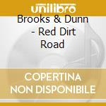Red dirt road cd musicale di Brooks & dunn