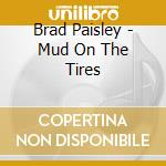 Mud on the tires cd musicale di Brad Paisley