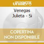 SI' cd musicale di VENEGAS JULIETA