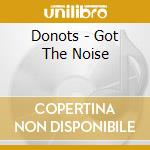 Got the noise cd musicale di Donots