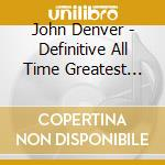 Definitive all time greatest hits cd musicale di John Denver
