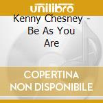 Be as you are cd musicale di Kenny Chesney