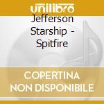 SPITFIRE cd musicale di JEFFERSON STARSHIP