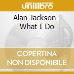 What i do cd musicale di Alan Jackson
