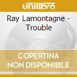 Troble cd musicale di Ray Lamontagne