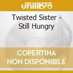 STILL HUNGRY                              cd musicale di Sister Twisted