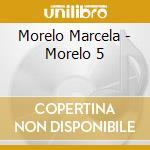 MORELO 5 cd musicale di MORELO MARCELO