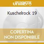 KUSCHELROCK 19 cd musicale di ARTISTI VARI