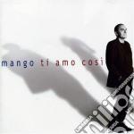 TI AMO COSI' cd musicale di MANGO