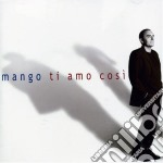 Mango - Ti Amo Cosi' cd musicale di MANGO