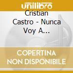 Nunca voy a olvidarte cd musicale di Christian Castro