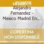 Mexico madrid en directe cd musicale di Alejandro Fernandez