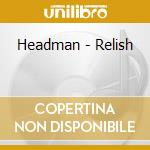 Headman - Relish cd musicale di ARTISTI VARI