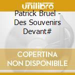 Bruel, Patrick - Des Souvenirs Devant# cd musicale di BRUEL PATRICK
