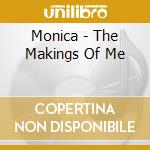 MAKINGS OF ME cd musicale di MONICA