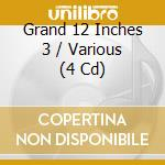GRAND 12 INCHES- 3 (BOX 4CD) cd musicale di ARTISTI VARI
