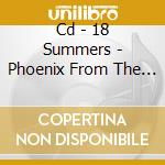 CD - 18 SUMMERS - PHOENIX FROM THE FLAMES/VIRGIN MARY cd musicale di 18 SUMMERS